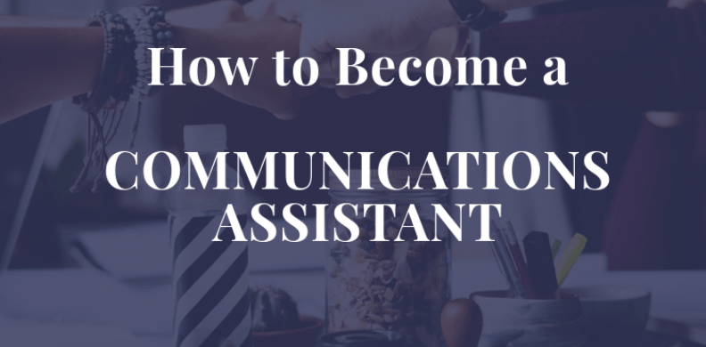 How to Become a Communications Assistant